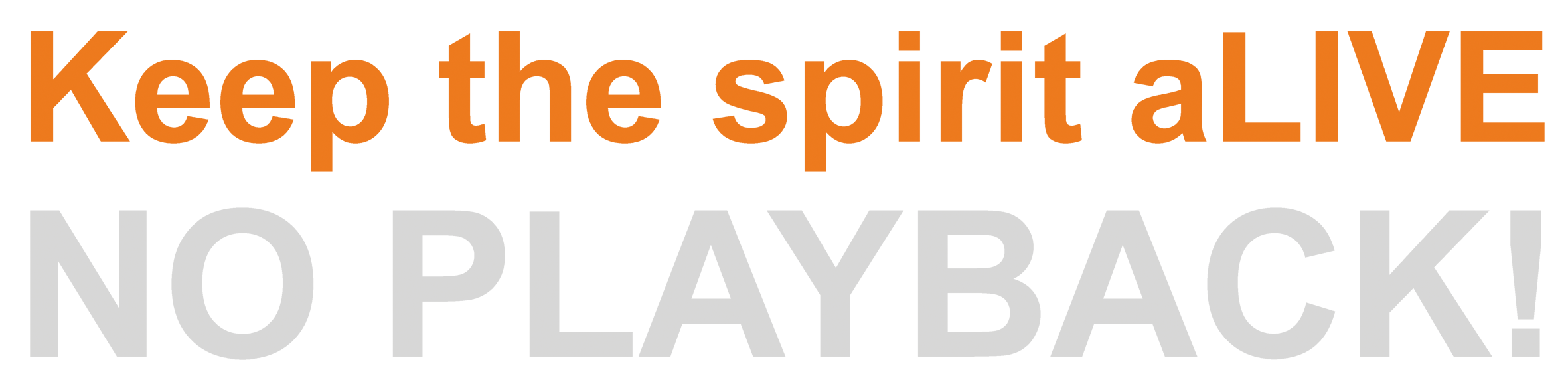 Keep the spirit aLIVE! - No Playback!